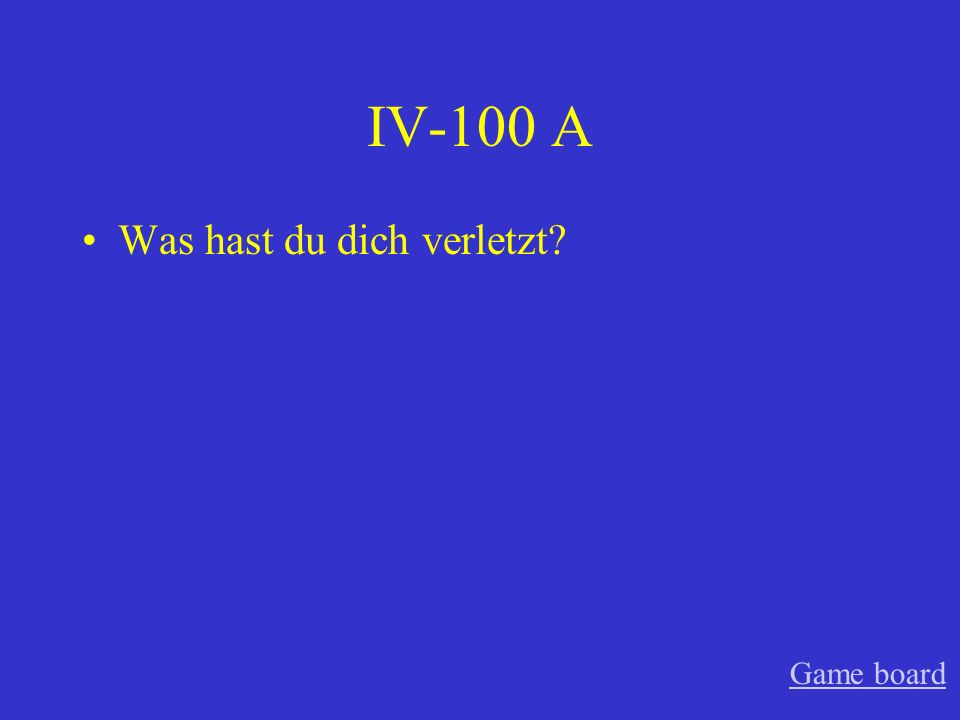 IV-100 A Was hast du dich verletzt Game board