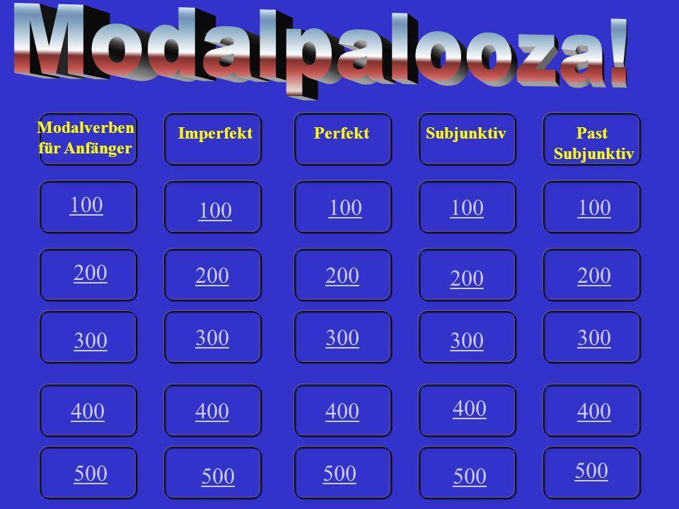Modalpalooza! Modalverben. für Anfänger. Imperfekt. Perfekt. Subjunktiv. Past. Subjunktiv. 100.