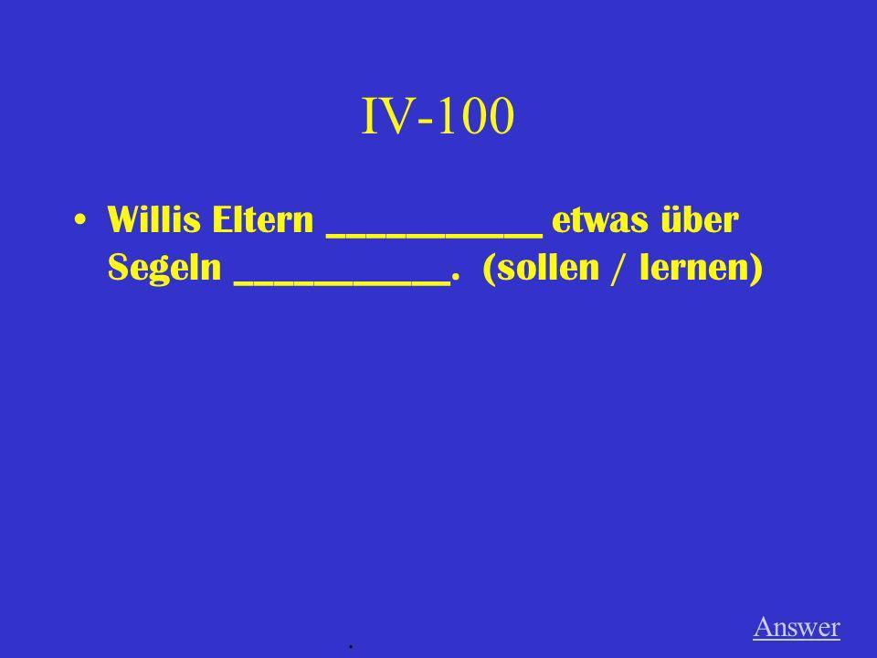IV-100 Willis Eltern ___________ etwas über Segeln ___________. (sollen / lernen) Answer .