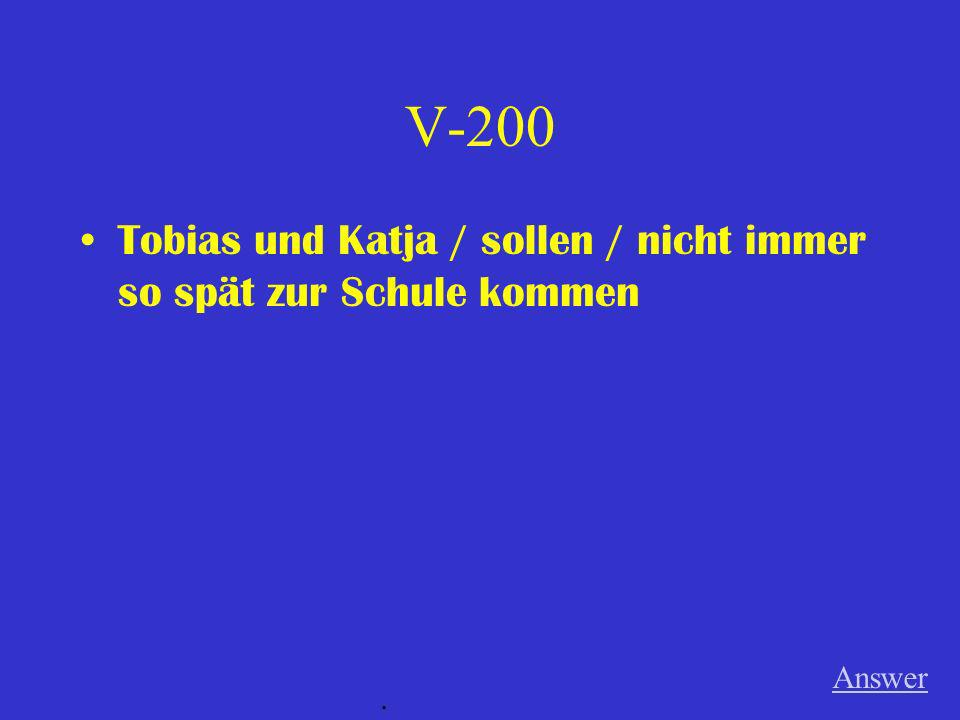 V-200 Tobias und Katja / sollen / nicht immer so spät zur Schule kommen Answer .