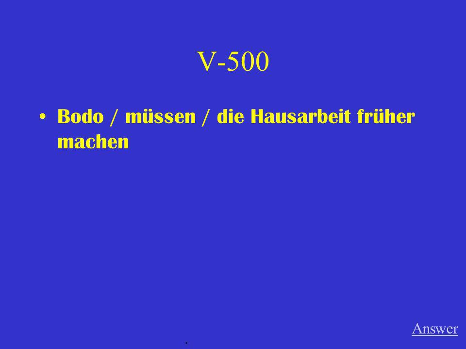 V-500 Bodo / müssen / die Hausarbeit früher machen Answer .