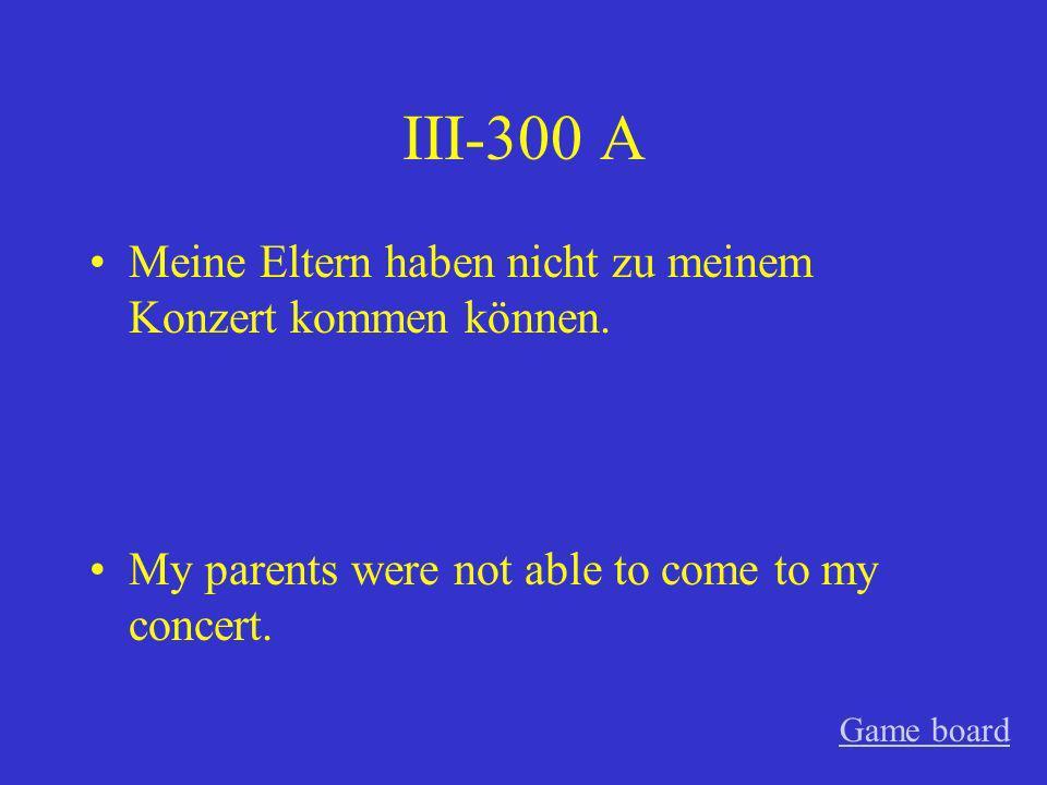 III-300 A Meine Eltern haben nicht zu meinem Konzert kommen können.