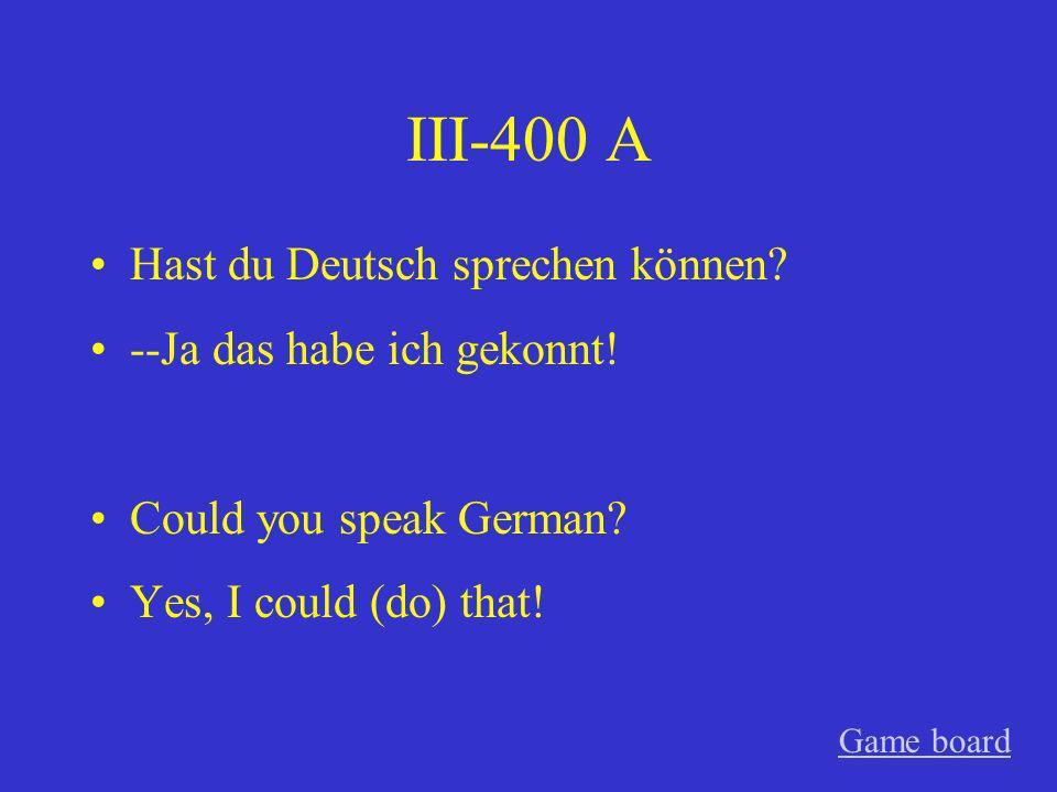 III-400 A Hast du Deutsch sprechen können --Ja das habe ich gekonnt!