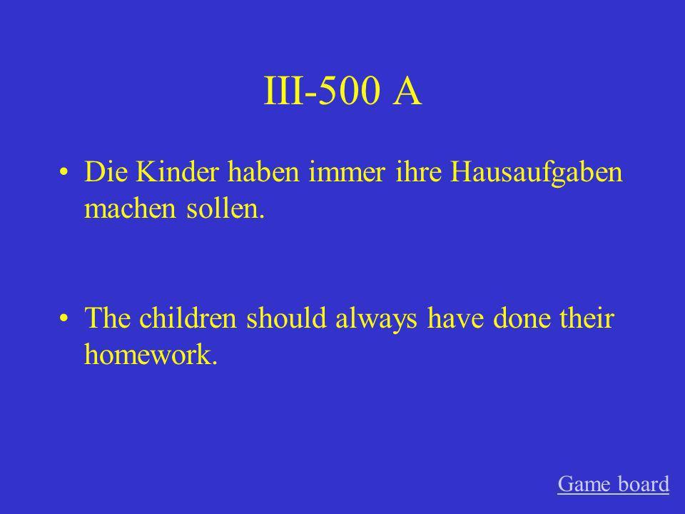 III-500 A Die Kinder haben immer ihre Hausaufgaben machen sollen.