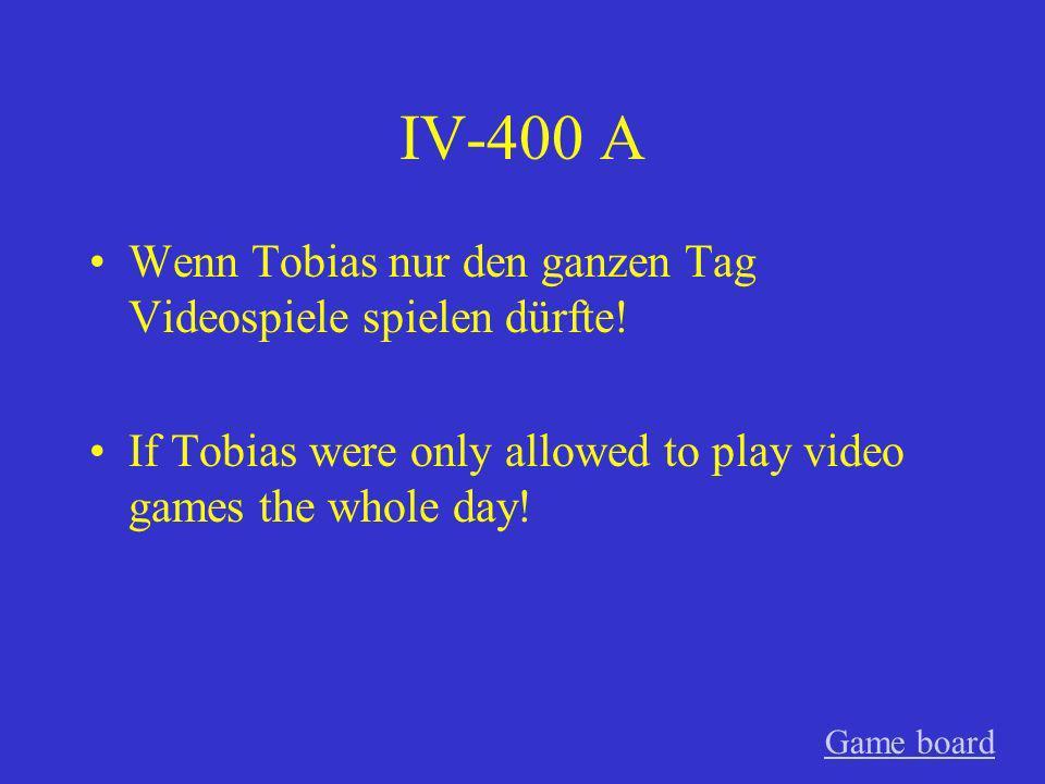 IV-400 A Wenn Tobias nur den ganzen Tag Videospiele spielen dürfte!