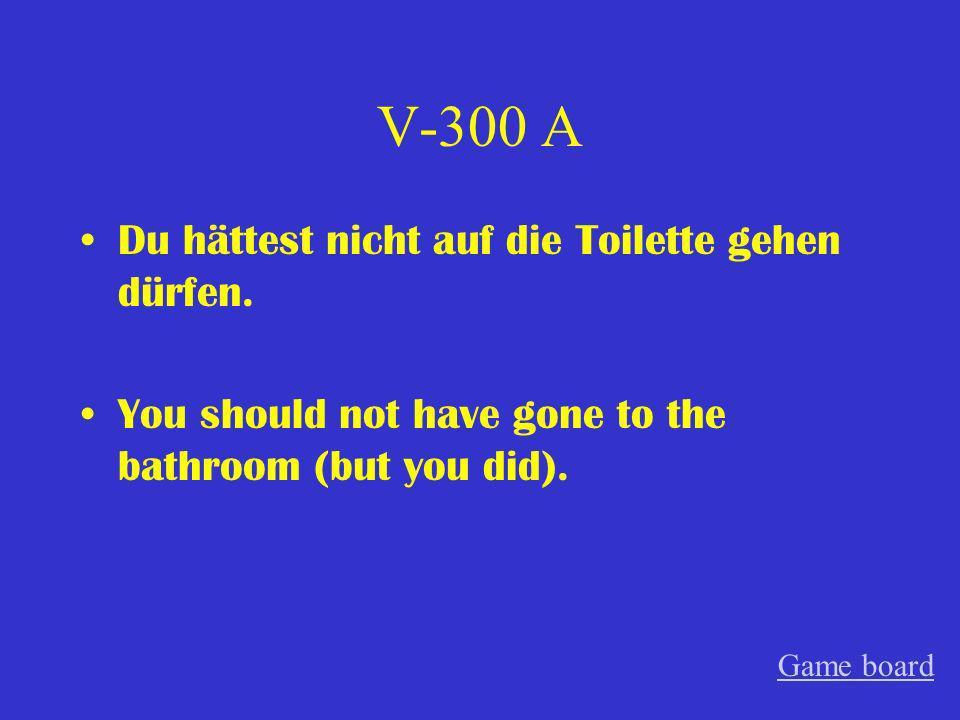V-300 A Du hättest nicht auf die Toilette gehen dürfen.