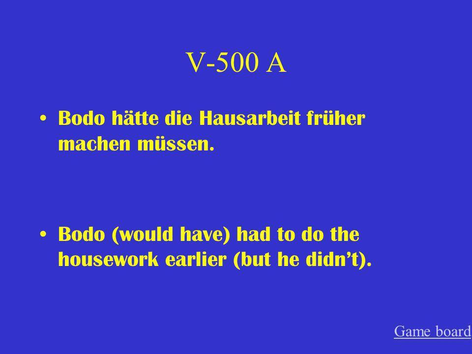 V-500 A Bodo hätte die Hausarbeit früher machen müssen.