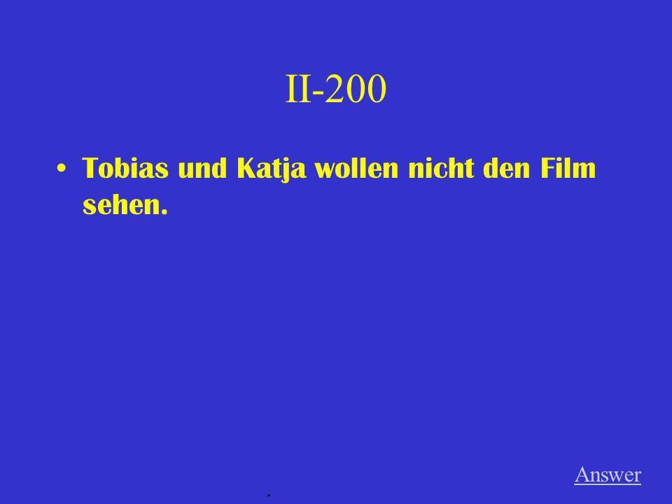 II-200 Tobias und Katja wollen nicht den Film sehen. Answer .