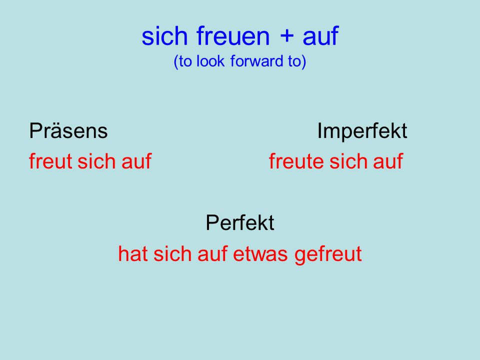 sich freuen + auf (to look forward to)