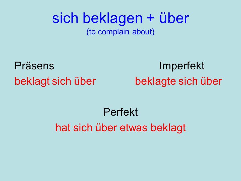 sich beklagen + über (to complain about)