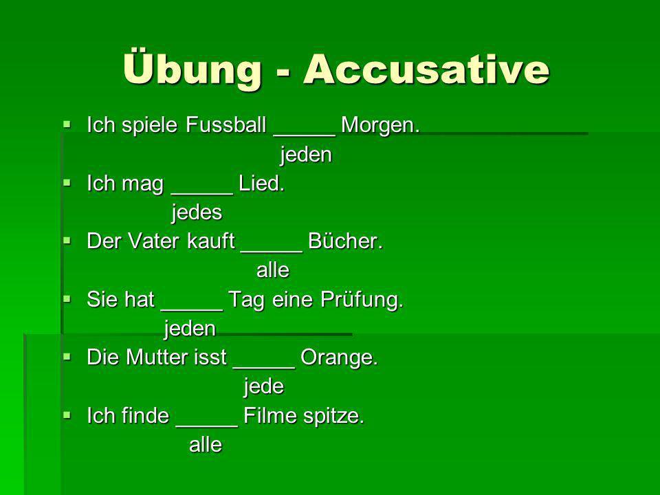 Übung - Accusative Ich spiele Fussball _____ Morgen. jeden