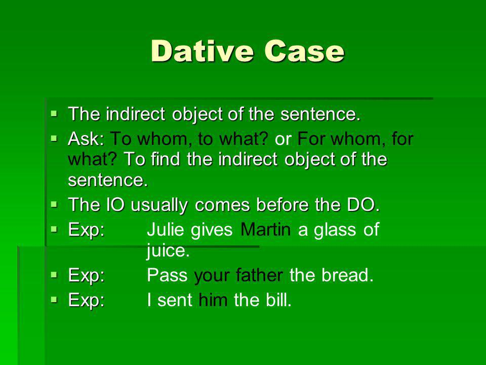 Dative Case The indirect object of the sentence.