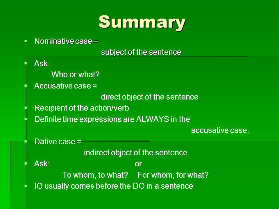 Summary Nominative case = subject of the sentence Ask: Who or what