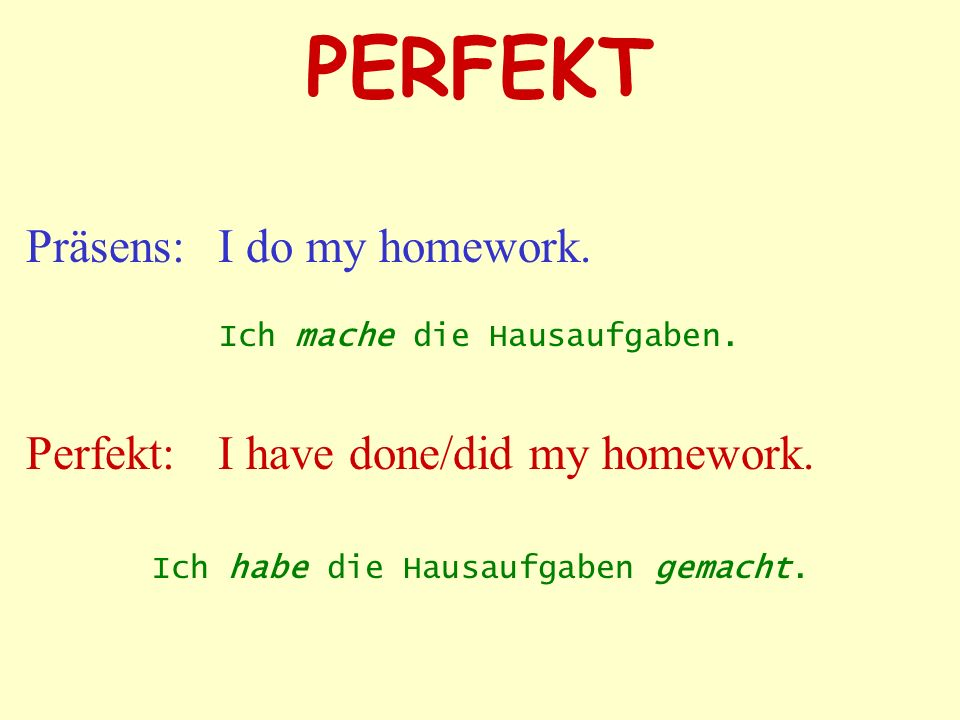 PERFEKT Präsens: I do my homework.