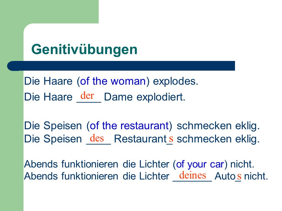Genitivübungen s s Die Haare (of the woman) explodes.