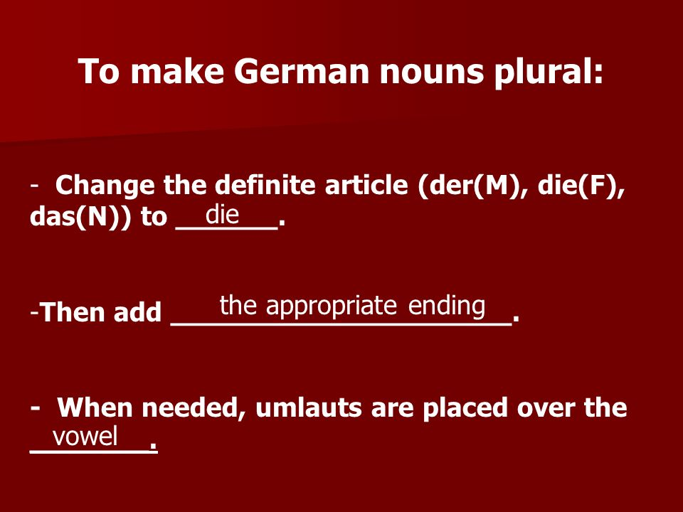 To make German nouns plural: