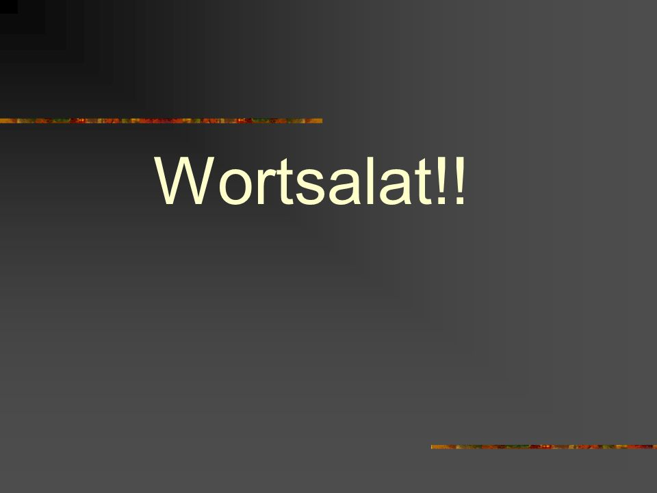 Wortsalat!!