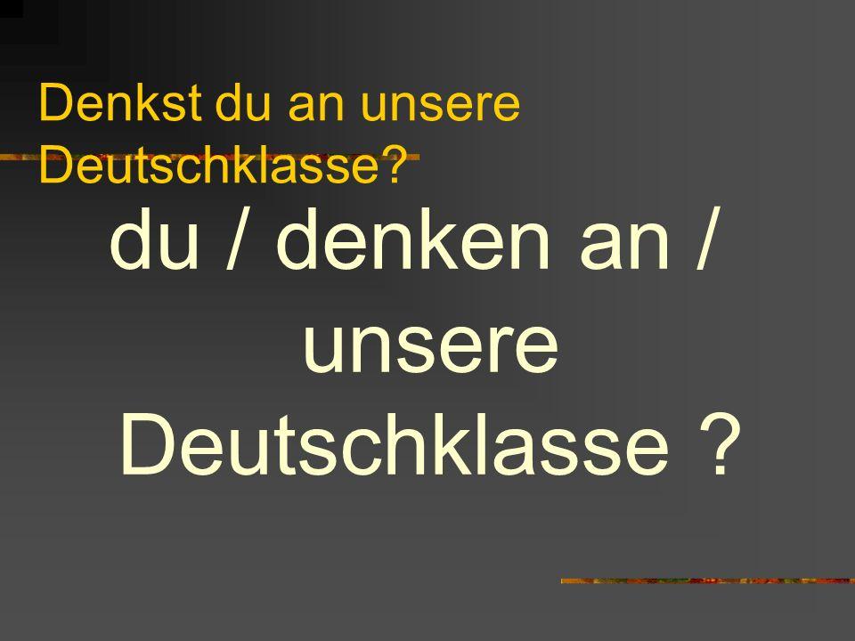 Denkst du an unsere Deutschklasse
