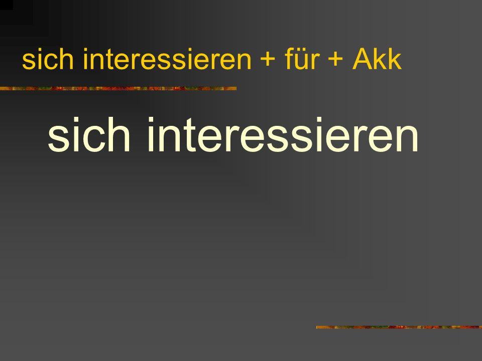 sich interessieren + für + Akk