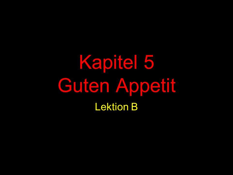 Kapitel 5 Guten Appetit Lektion B
