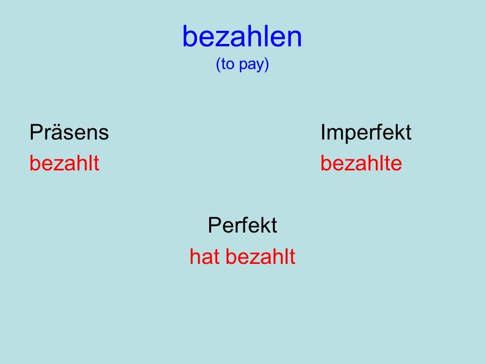 bezahlen (to pay) Präsens Imperfekt bezahlt bezahlte Perfekt