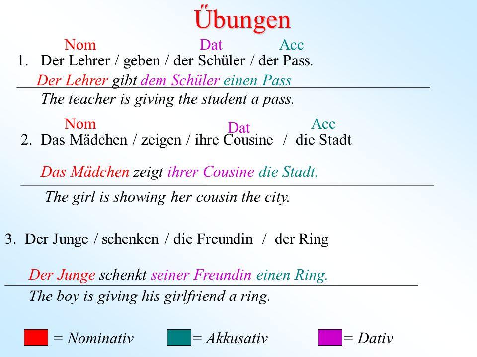 Űbungen Nom Dat Acc Der Lehrer / geben / der Schüler / der Pass.