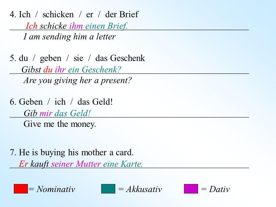 4. Ich / schicken / er / der Brief