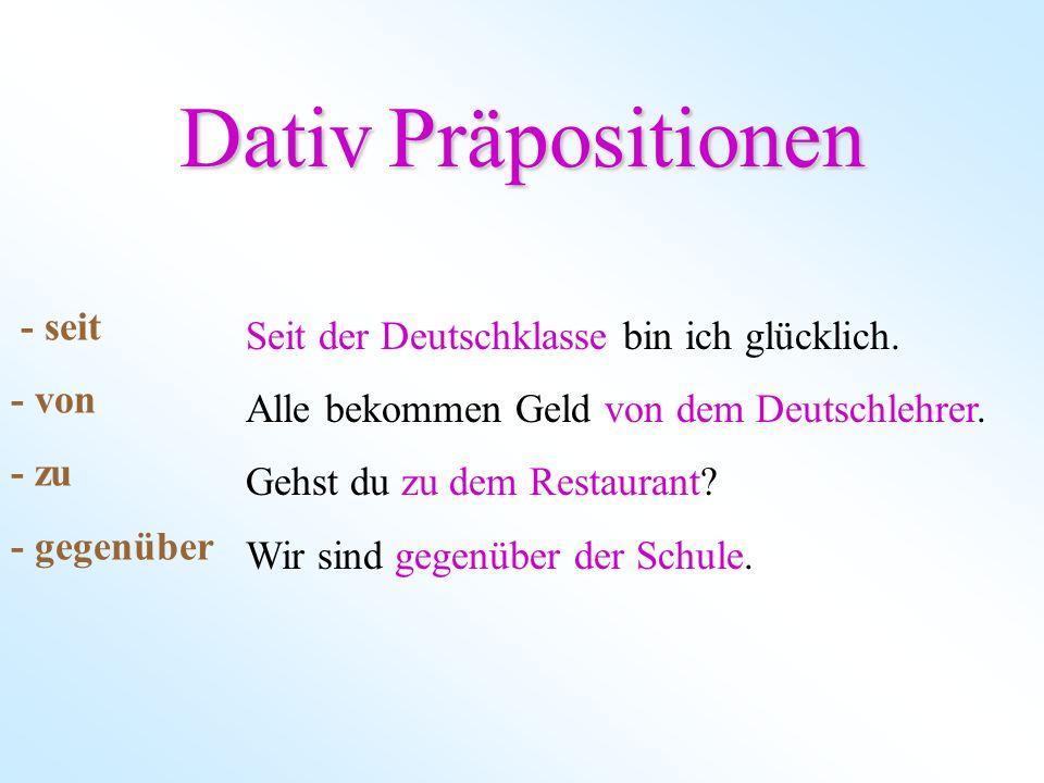 Dativ Präpositionen - seit Seit der Deutschklasse bin ich glücklich.