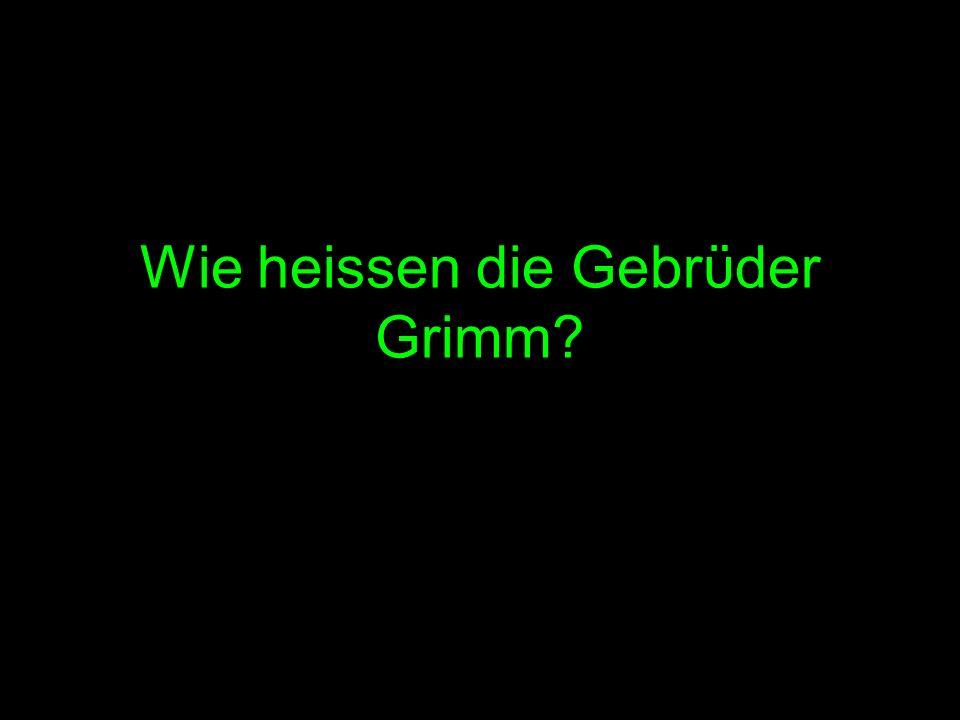Wie heissen die Gebrϋder Grimm