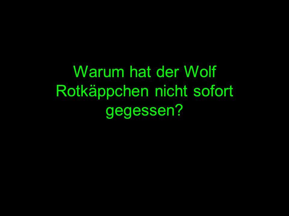 Warum hat der Wolf Rotkäppchen nicht sofort gegessen