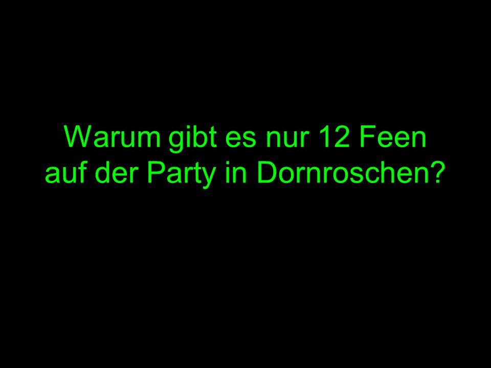 Warum gibt es nur 12 Feen auf der Party in Dornroschen