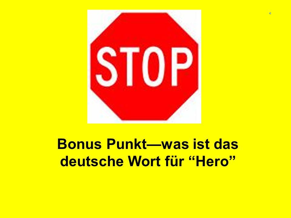 Bonus Punkt—was ist das deutsche Wort für Hero