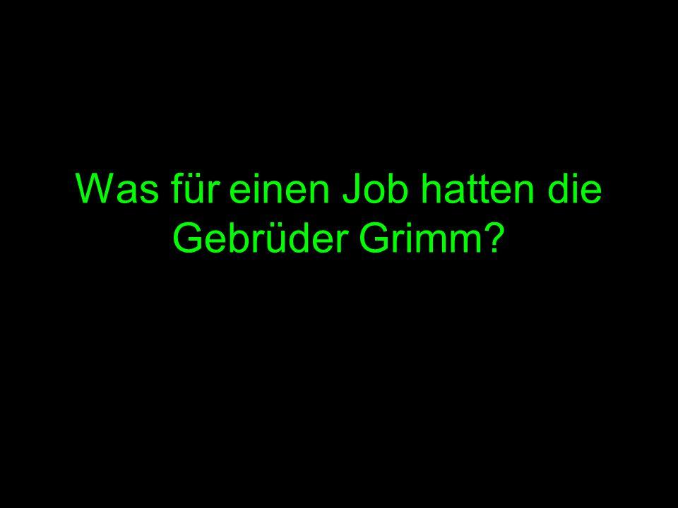 Was für einen Job hatten die Gebrüder Grimm