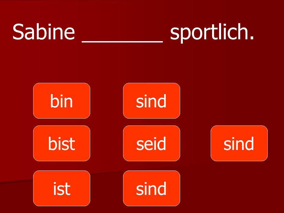 Sabine _______ sportlich.