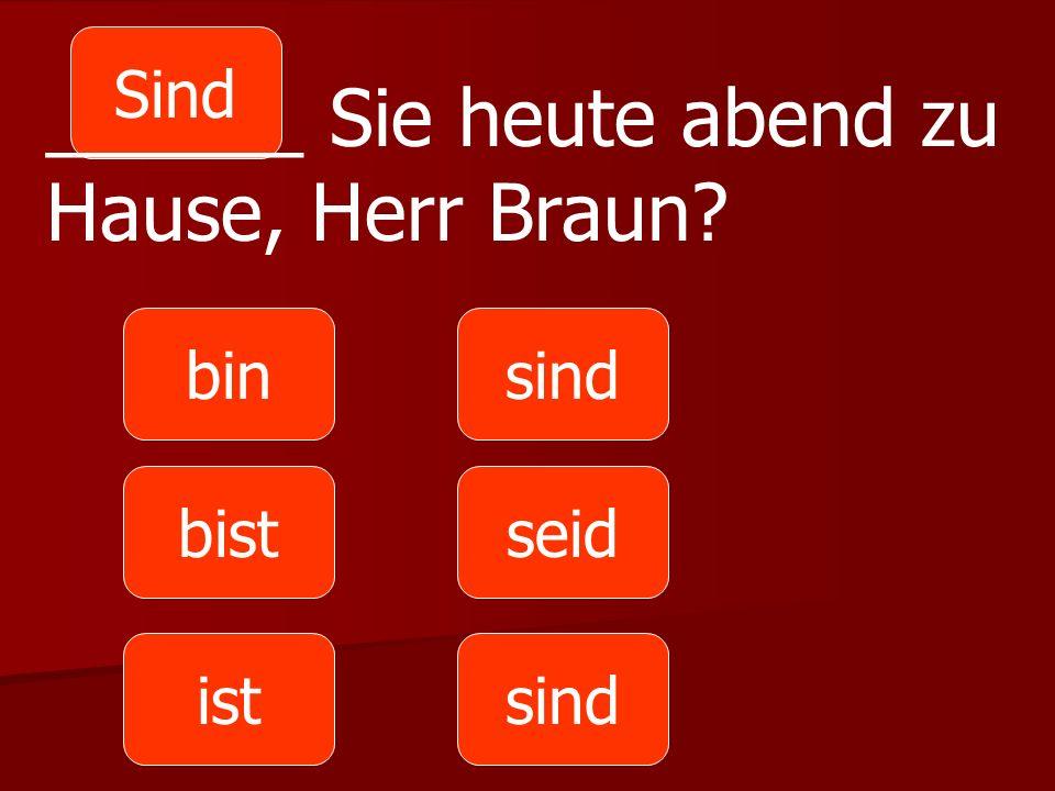 ______ Sie heute abend zu Hause, Herr Braun