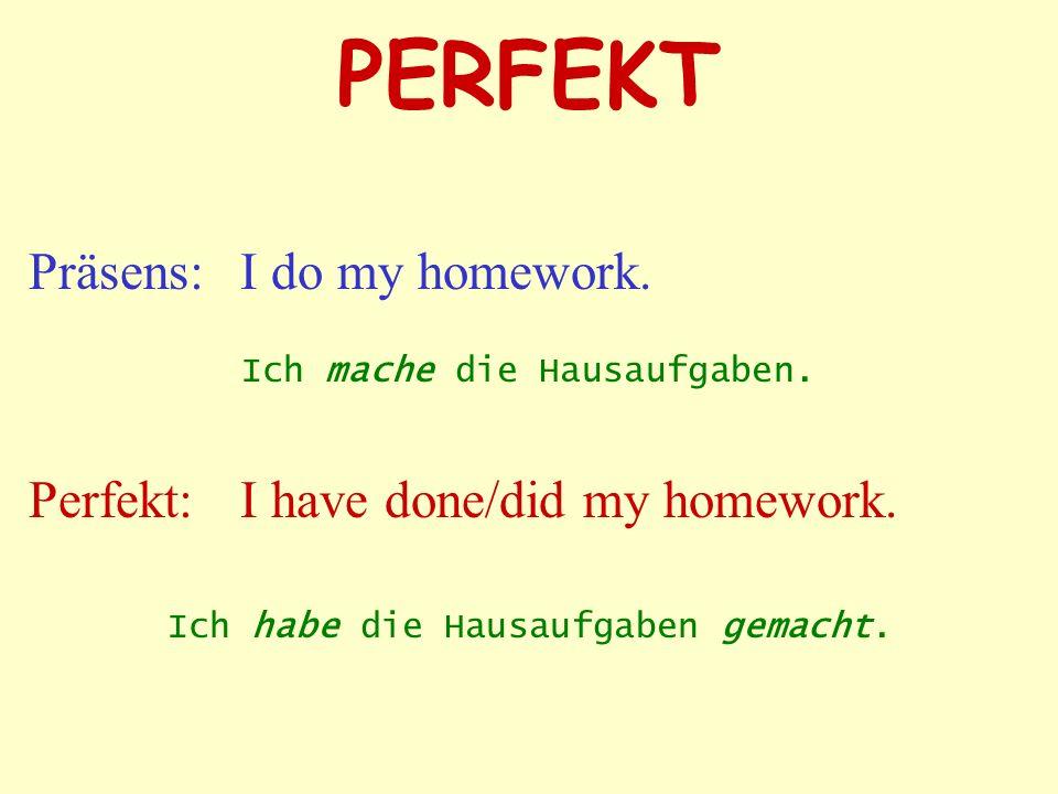 PERFEKT Präsens: I do my homework.