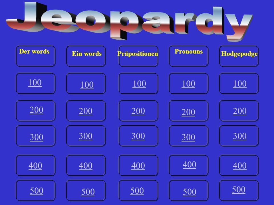 Jeopardy Der words. Pronouns. Ein words. Präpositionen. Hodgepodge. 100. 100. 100. 100. 100.