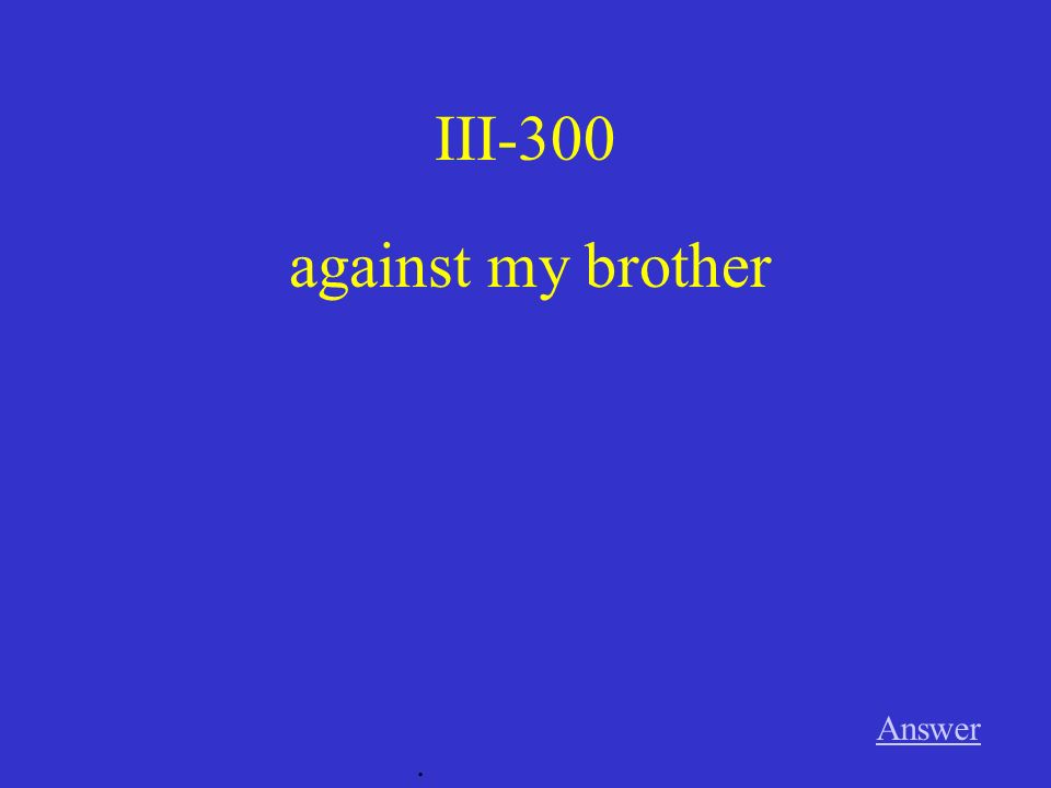 III-300 against my brother Answer .