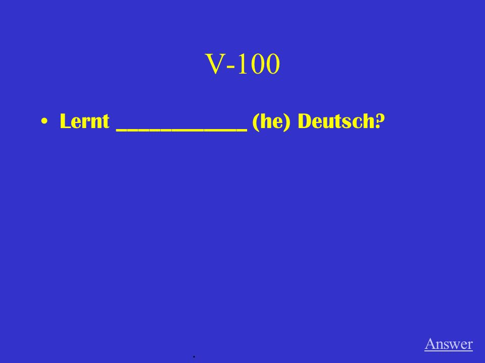 V-100 Lernt ____________ (he) Deutsch Answer .