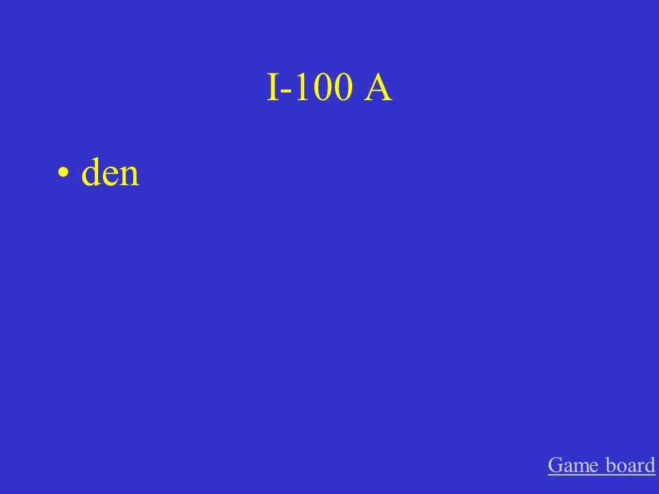 I-100 A den Game board