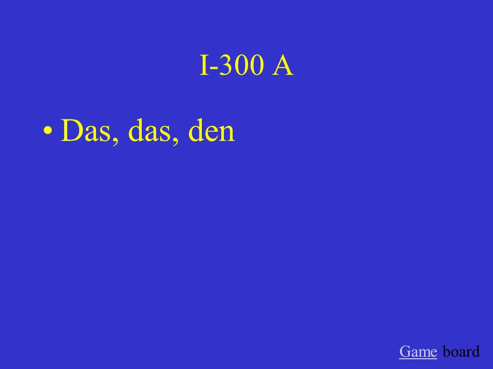 I-300 A Das, das, den Game board