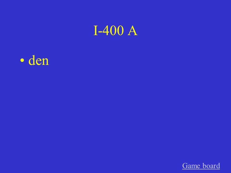 I-400 A den Game board