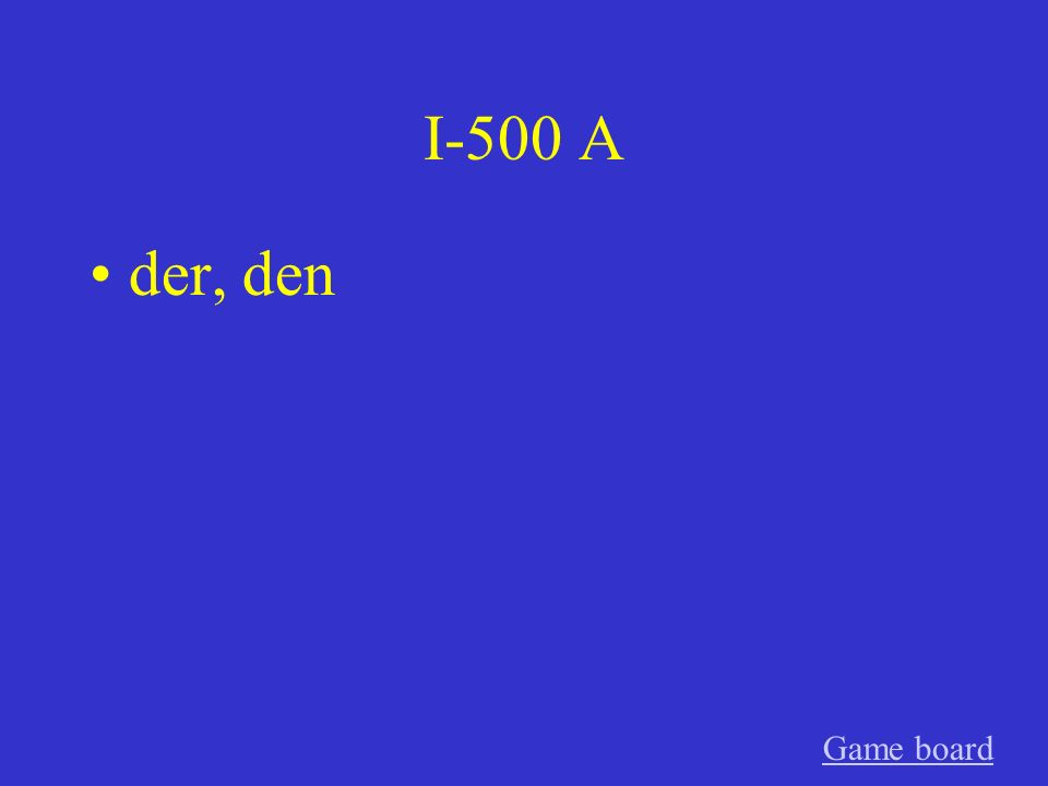 I-500 A der, den Game board