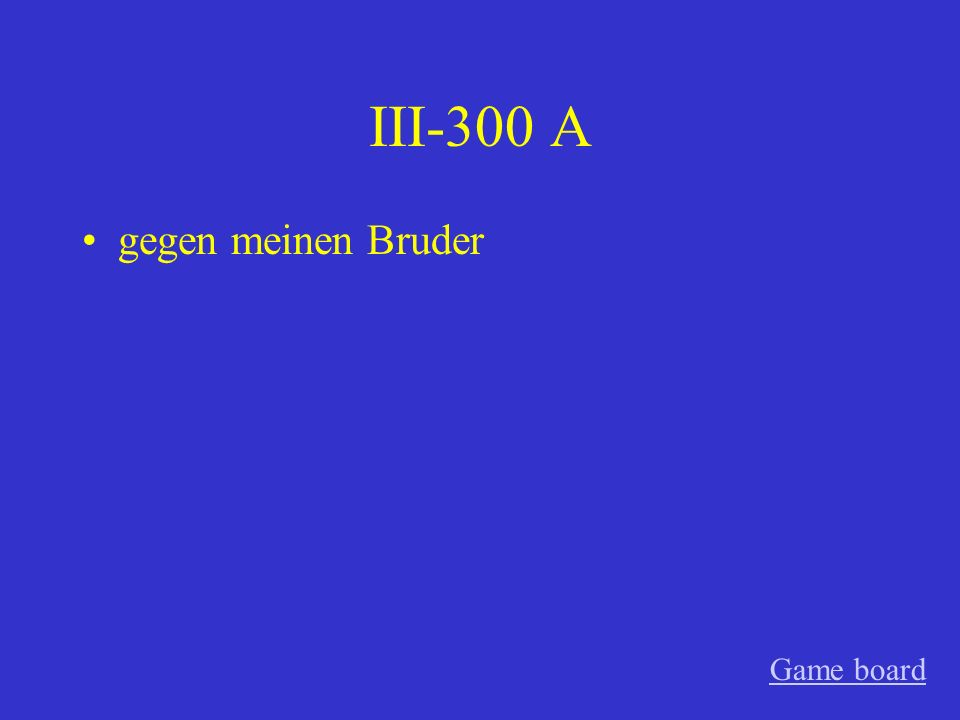III-300 A gegen meinen Bruder Game board