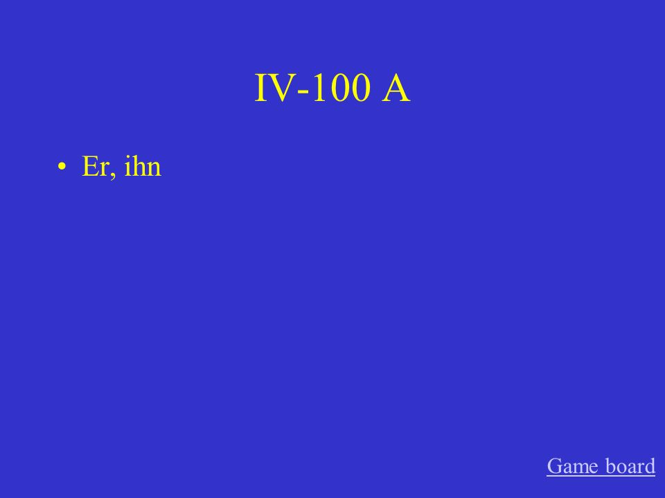 IV-100 A Er, ihn Game board