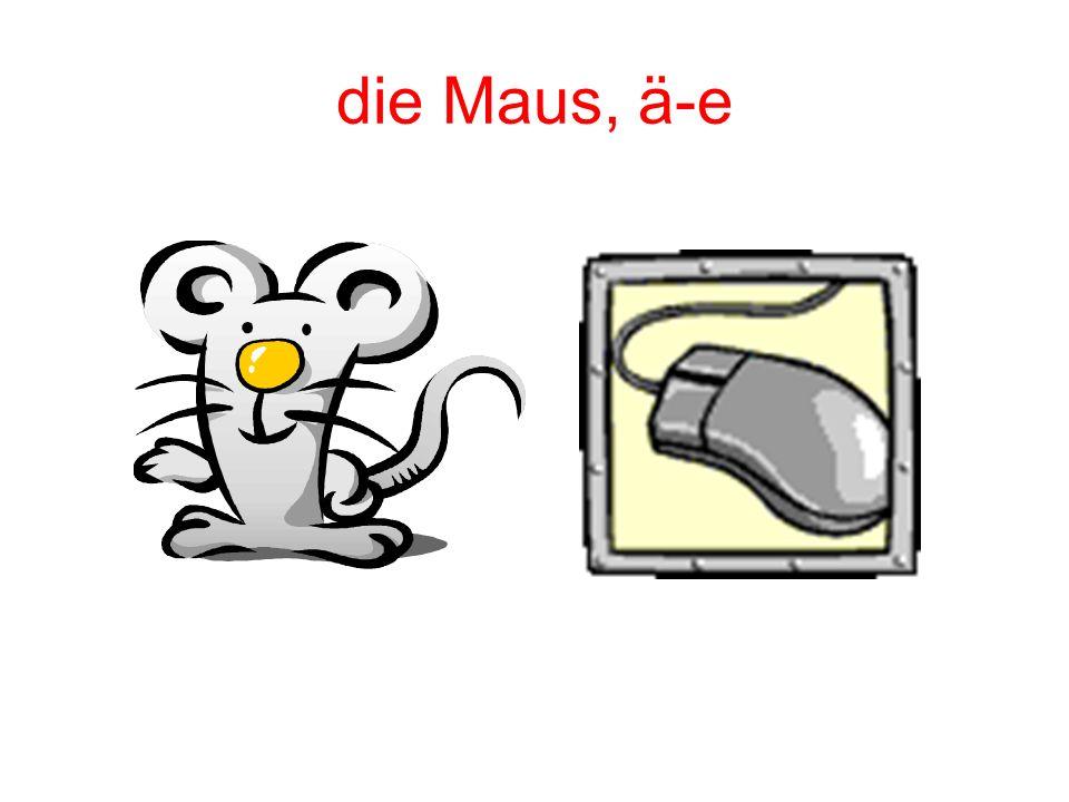 die Maus, ä-e