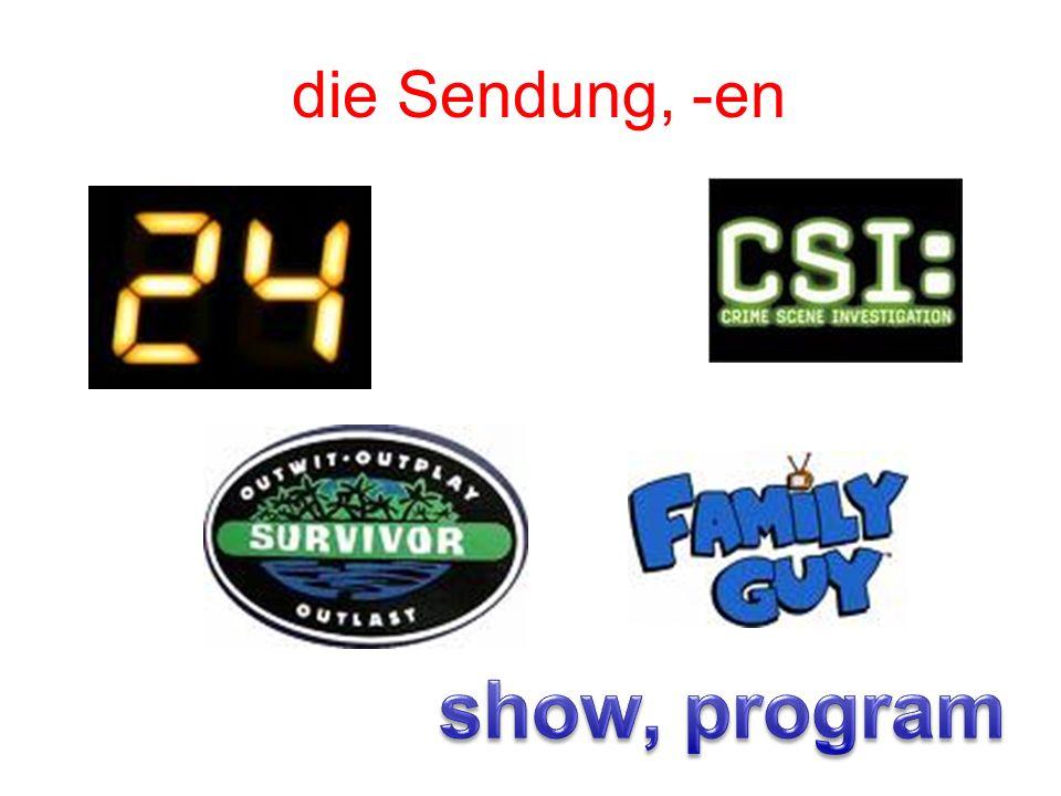 die Sendung, -en show, program