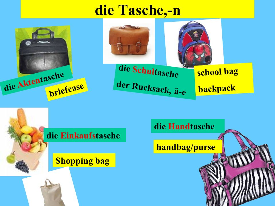 die Tasche,-n die Schultasche school bag der Rucksack, ä-e