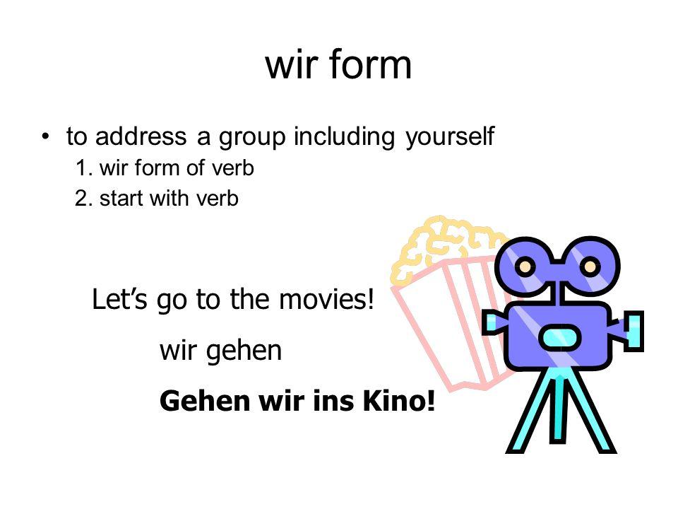 wir form Let's go to the movies! wir gehen Gehen wir ins Kino!