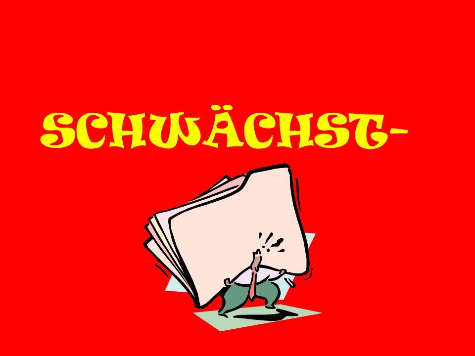 SCHWÄCHST-